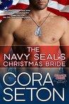 The Navy SEAL's Christmas Bride by Cora Seton