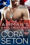 The Airman's E-Mail Order Bride by Cora Seton