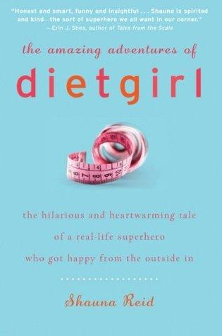 The Amazing Adventures of Dietgirl by Shauna Reid