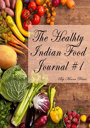 The Healthy Indian Food Journal # 1: Easy to make, healthy indian cooking recipes and detailed benefits of natural spices and vegetables.