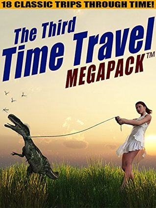 The Third Time Travel MEGAPACK ™: 18 Classic Trips Through Time