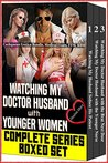Watching My Doctor Husband with Younger Women COMPLETE SERIES BOXED SET: (Cuckquean Erotica Bundle, Medical Exam, FFM, BBW)