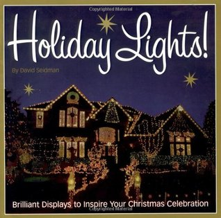Holiday Lights!: Brilliant Displays to Inspire Your Christmas Celebration