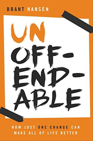 Ebook Unoffendable: How Just One Change Can Make All of Life Better by Brant Hansen TXT!