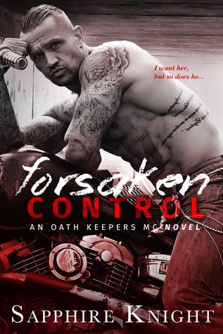 Forsaken Control (Oath Keepers MC, #4)