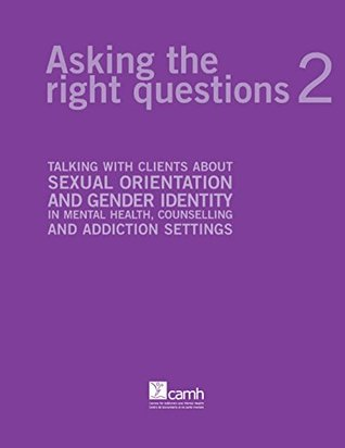 Asking the Right Questions 2: Talking about sexual orientation and gender identity in mental health, counselling and addiction settings