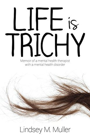 Life is Trichy: Memoir of a mental health therapist with a mental health disorder