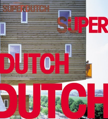 SuperDutch : New Architecture in the Netherlands