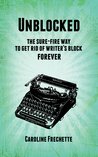 Unblocked: the sure-fire way of getting rid of writer's block forever