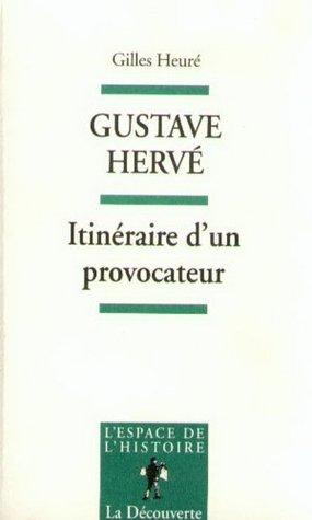Gustave Hervé : Itinéraire d'un provocateur : De l'antipatriotisme au pétainisme