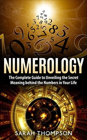 Numerology The Complete Guide To Unveiling The Secret Meaning