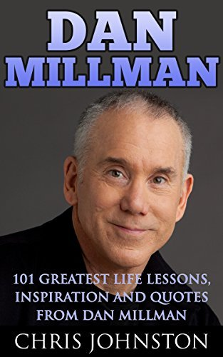 Dan Millman: Greatest Life Lessons, Inspiration and Quotes From Dan Millman