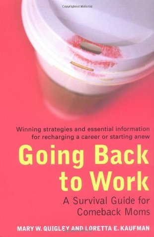 Going Back To Work: A Survival Guide for Comeback Moms