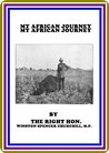 My African Journey by Winston Churchill : (full image Illustrated)