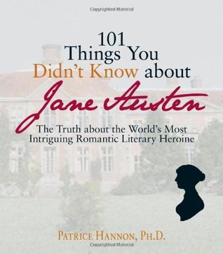 Ebook 101 Things You Didn't Know About Jane Austen: The Truth about the World's Most Intriguing Romantic Literary Heroine by Patrice Hannon DOC!