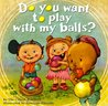 Do You Want To Play With My Balls? by Cifaldi Brothers