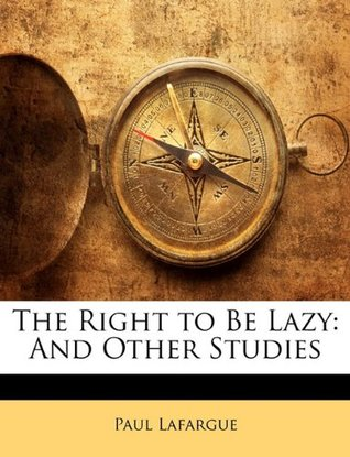 The Right to Be Lazy: And Other Studies