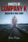 Ghosts of Company K by Oliver Phipps