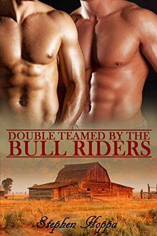 Double Teamed by the Bull Riders by Stephen Hoppa
