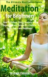 Meditation: Meditation for Beginners - How to Relieve Stress, Anxiety and Depression and Return to a State of Inner Peace and Happiness