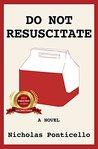 Do Not Resuscitate by Nicholas Ponticello