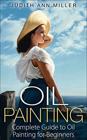 Oil Painting: Complete Guide to Oil Painting for Beginners (painting, oil painting, painting for beginners, paint techniques, how to paint, portrait painting, art and painting)