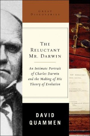 The Reluctant Mr. Darwin: An Intimate Portrait of Charles Darwin and the Making of His Theory of Evolution
