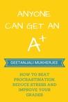 Anyone Can Get An A+ by Geetanjali Mukherjee