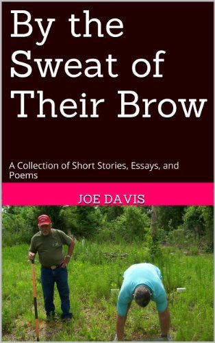 By the Sweat of Their Brow: A Collection of Short Stories, Essays, and Poems