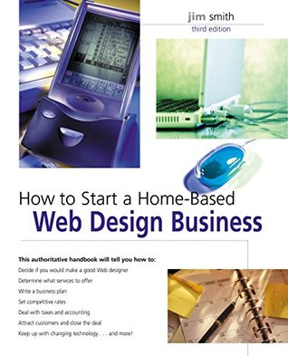 How to Start a Home-Based Web Design Business, 3rd by Jim Smith