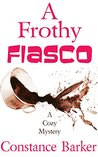 A Frothy Fiasco by Constance Barker