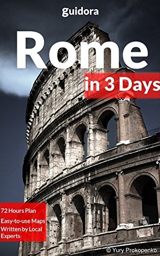 Rome in 3 Days (Travel Guide 2017): A 72 Hours Perfect Plan with the Best Things to Do in Rome, Italy: Where to Stay,Eat,Go out,Shop. What to See.How to Save Time and Money While in Rome,Italy.