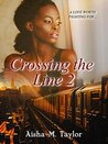 Crossing The Line 2 by Aisha M. Taylor