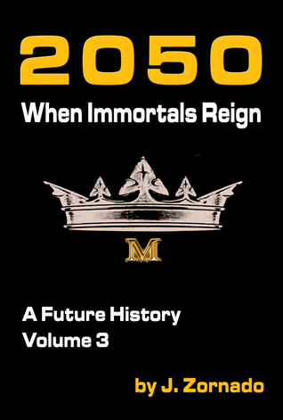 2050: When Immortals Reign: A Future History, Volume 3