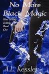 No More Black Magic by A.L. Kessler