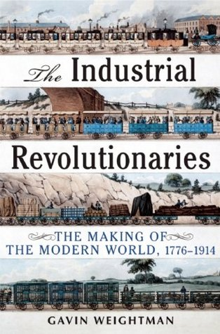 the-industrial-revolutionaries-the-making-of-the-modern-world-1776-1914
