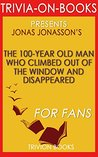 Jonas Jonasson's The 100-Year-Old Man Who Climbed Out the Window and Disappeared (Trivia-On-Books)