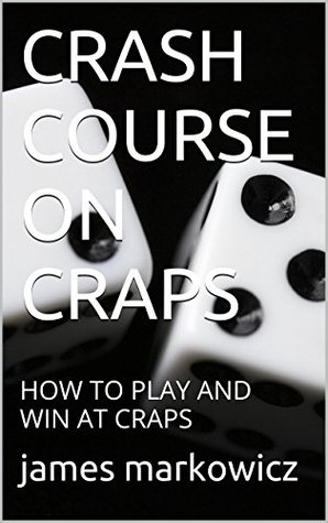 CRASH COURSE ON CRAPS: HOW TO PLAY AND WIN AT CRAPS