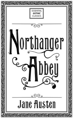 Northanger Abbey (annotated and with original illustrations) (Essential Gothic Classics Book 1)