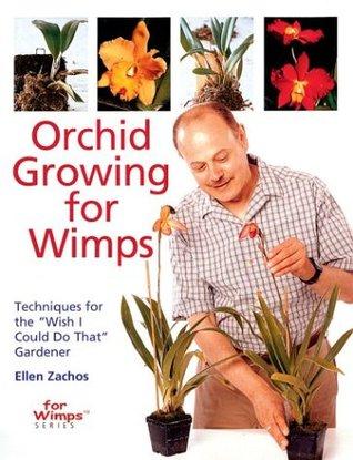 Orchid Growing for Wimps by Ellen Zachos