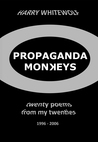Propaganda Monkeys - Twenty Poems From My Twenties by Harry Whitewolf