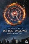 Die Bestimmung - Fours Geschichte by Veronica Roth