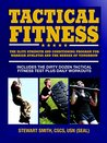 Tactical Fitness: The Elite Strength and Conditioning Program for Warrior Athletes and the Heroes of Tomorrow inluding Firefighters, Police, Military and Special Forces