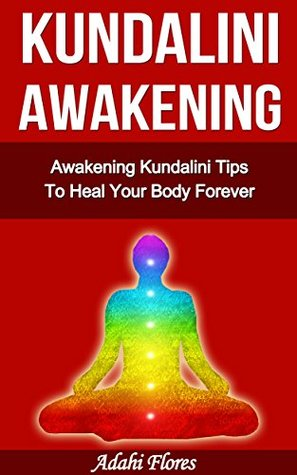 Yoga: Awakening Kundalini Tips and Yoga To Heal Your Body Forever