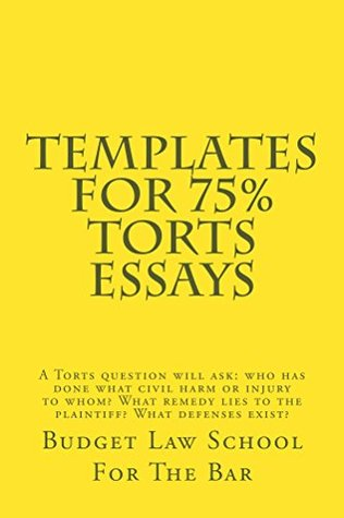 Templates For 75% Torts Essays (e-book): e law book, Intentional torts Negligence Strict Liability Defamation Privacy Damages Defenses