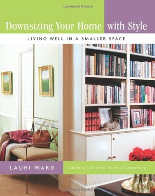 Downsizing Your Home with Style by Lauri Ward