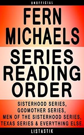 Fern Michaels Series Reading Order: Series List - In Order: Sisterhood series, Godmother series, Men of the Sisterhood series, Texas series, Cisco series, ... (Listastik Series Reading Order Book 26)