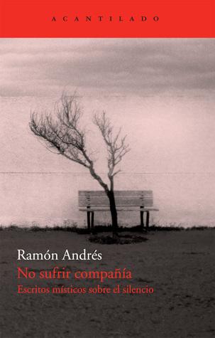 No sufrir compañía: Escritos místicos sobre el silencio (Siglos XVI y XVII) par Ramón Andrés