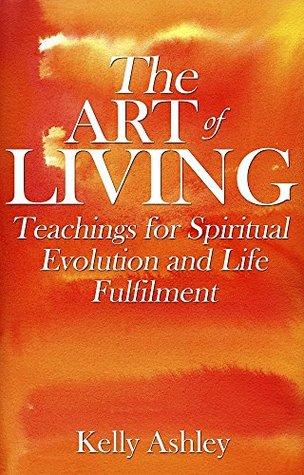 The Art of Living: Teachings for Spiritual Evolution and Life Fulfilment