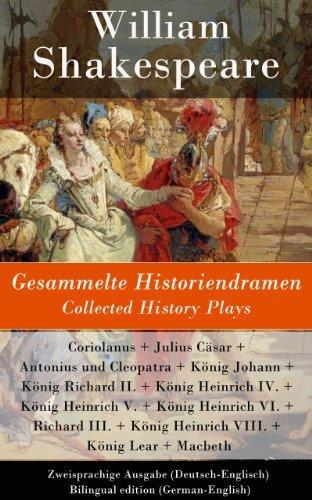 Gesammelte Historiendramen / Collected History Plays - Zweisprachige Ausgabe (Deutsch-Englisch) / Bilingual edition (German-English): Coriolanus + Julius ... Heinrich VIII. + König Lear